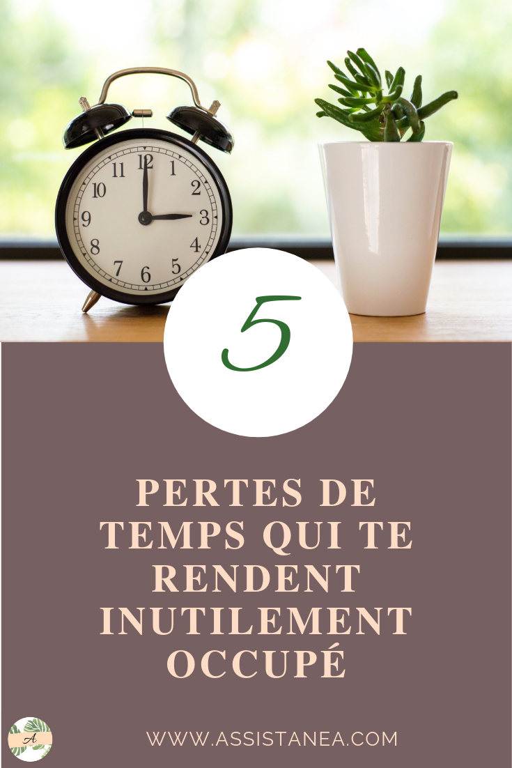 5 pertes de temps qui te rendent inutilement occupé by Assistanea