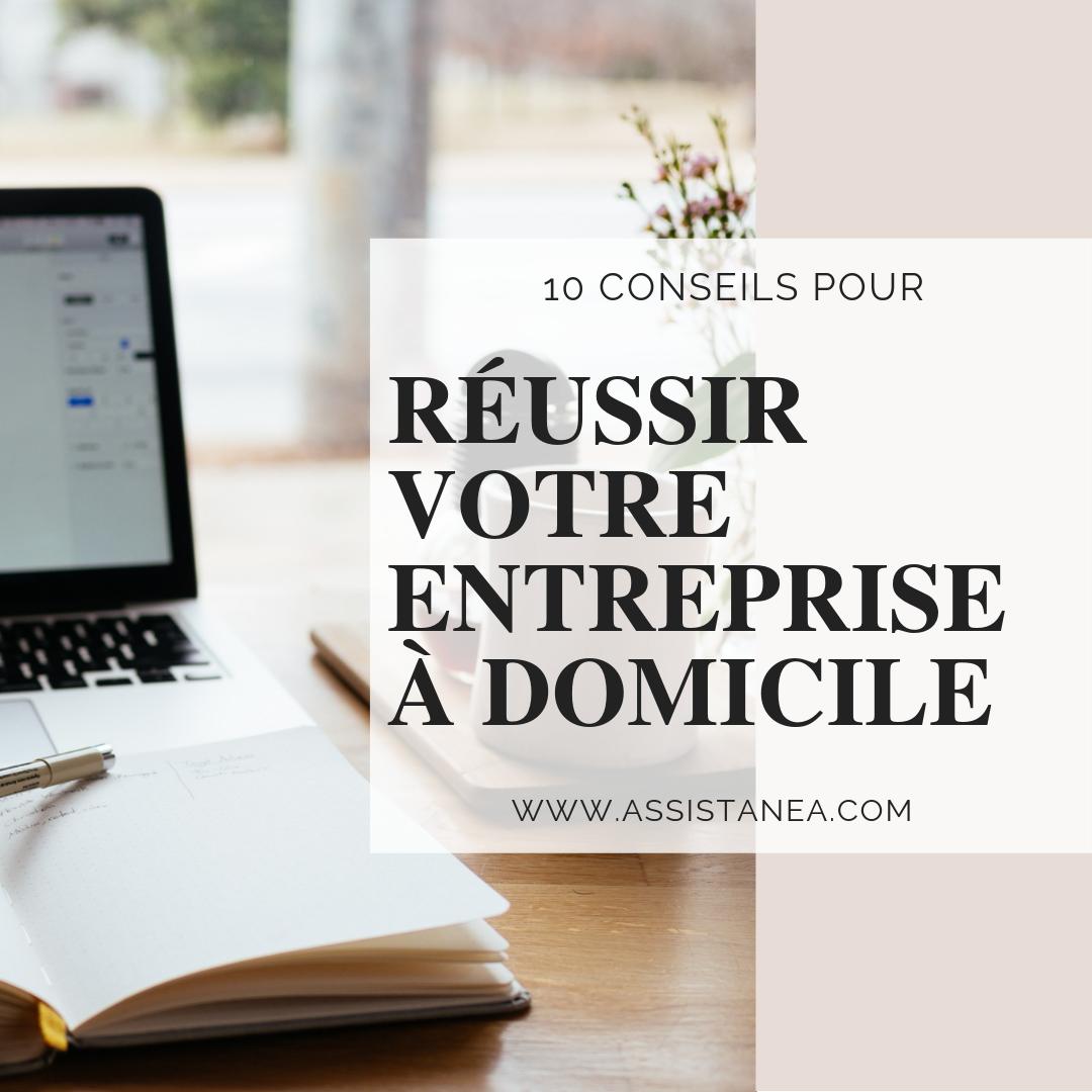 10 Tips pour réussir votre entreprise à domicile - Assistanea