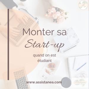 Monter sa start-up quand on est étudiant - Assistanea